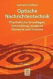 Optische Nachrichtentechnik: Physikalische Grundlagen, Entwicklung, moderne Elemente und Systeme