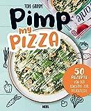 Pimp my Pizza - 50 einfache und leckere Rezepte: Schnelle Rezepte für Kochmuffel